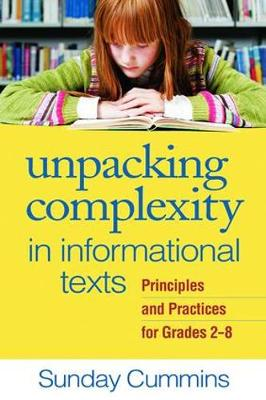 Unpacking Complexity in Informational Texts: Principles and Practices for Grades 2-8 (Hardback)