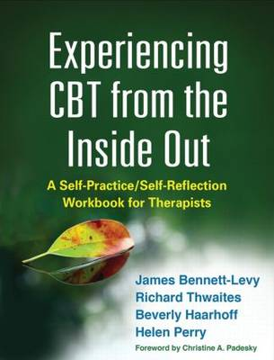 Experiencing CBT from the Inside Out: A Self-Practice/Self-Reflection Workbook for Therapists - SelfPractice/SelfReflection Guides for Psychotherapists (Paperback)