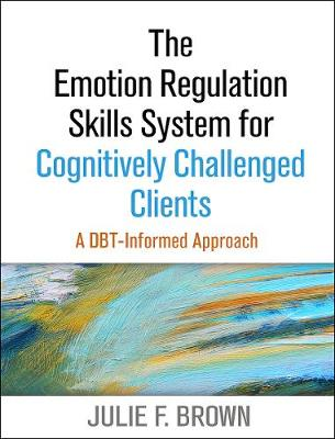 The Emotion Regulation Skills System for Cognitively Challenged Clients: A DBT (R)-Informed Approach (Paperback)