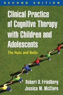 Clinical Practice of Cognitive Therapy with Children and Adolescents, Second Edition: The Nuts and Bolts (Hardback)
