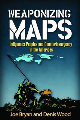 Weaponizing Maps: Indigenous Peoples and Counterinsurgency in the Americas (Paperback)