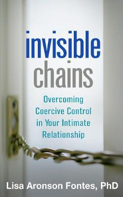 Invisible Chains: Overcoming Coercive Control in Your Intimate Relationship (Paperback)