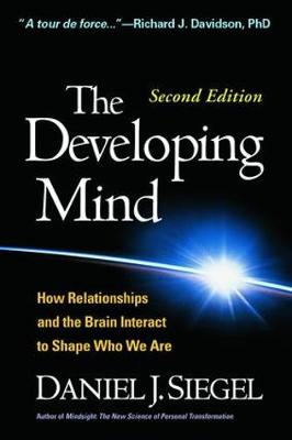 The Developing Mind, Third Edition: How Relationships and the Brain Interact to Shape Who We Are (Paperback)