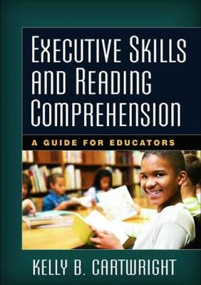 Executive Skills and Reading Comprehension: A Guide for Educators (Paperback)