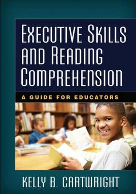 Executive Skills and Reading Comprehension: A Guide for Educators (Hardback)
