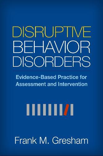 Disruptive Behavior Disorders: Evidence-Based Practice for Assessment and Intervention (Hardback)