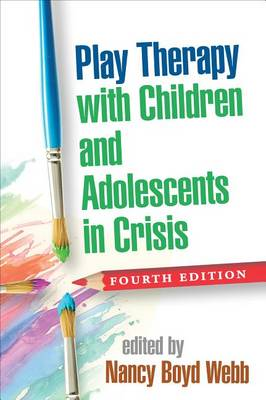 Play Therapy with Children and Adolescents in Crisis, Fourth Edition - Clinical Practice with Children, Adolescents, and Families (Hardback)