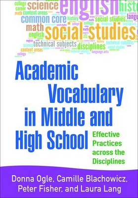 Academic Vocabulary in Middle and High School: Effective Practices across the Disciplines (Paperback)