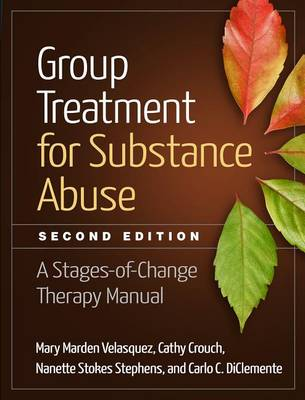 Group Treatment for Substance Abuse, Second Edition: A Stages-of-Change Therapy Manual (Paperback)