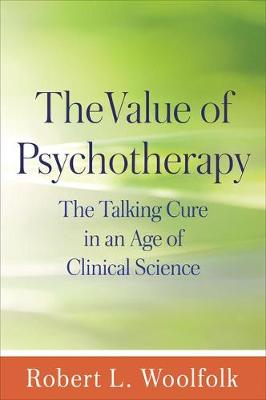 The Value of Psychotherapy: The Talking Cure in an Age of Clinical Science (Paperback)