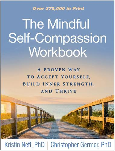 The Mindful Self-Compassion Workbook: A Proven Way to Accept Yourself, Build Inner Strength, and Thrive (Paperback)