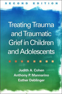 Treating Trauma and Traumatic Grief in Children and Adolescents, Second Edition (Hardback)