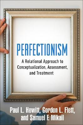 Perfectionism: A Relational Approach to Conceptualization, Assessment, and Treatment (Hardback)