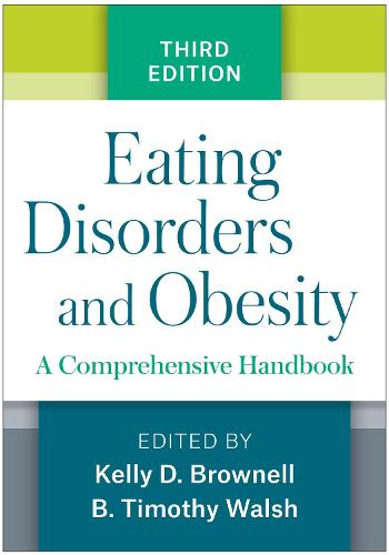 Eating Disorders and Obesity, Third Edition: A Comprehensive Handbook (Hardback)