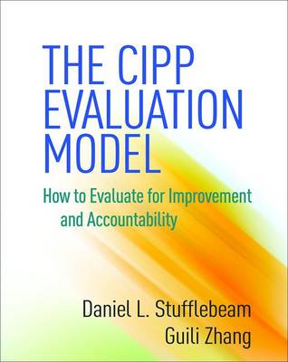 The CIPP Evaluation Model: How to Evaluate for Improvement and Accountability (Paperback)
