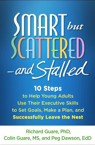 Smart but Scattered--and Stalled: 10 Steps to Help Young Adults Use Their Executive Skills to Successfully Leave the Nest (Hardback)