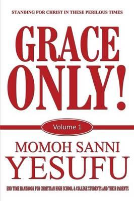 Grace Only!: Volume 1 (Paperback)