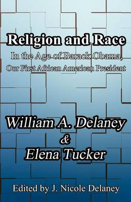 Religion and Race: In the Age of Barack Obama, Our First African American President (Paperback)