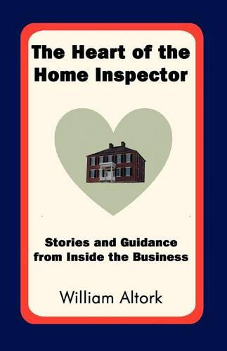 The Heart of the Home Inspector: Stories and Guidance from Inside the Business (Paperback)