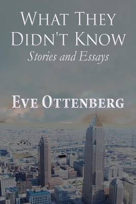 What They Didn't Know: Stories and Essays (Paperback)