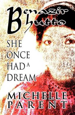 Benazir Bhutto: She Once Had a Dream (Paperback)