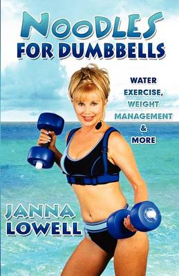 Noodles for Dumbbells: Water Exercise, Weight Management & More (Paperback)