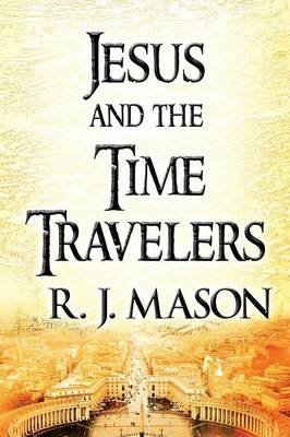 Jesus and the Time Travelers (Paperback)