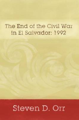 The End of the Civil War in El Salvador: 1992 (Paperback)
