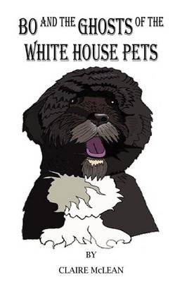 Bo and the Ghosts of the White House Pets (Paperback)