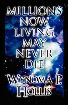 Millions Now Living May Never Die (Paperback)