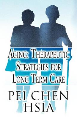 Aging: Therapeutic Strategies for Long Term Care (Paperback)