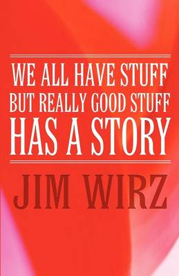 We All Have Stuff But Really Good Stuff Has a Story (Paperback)