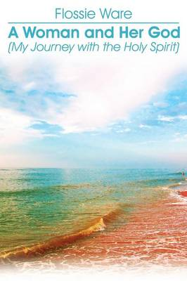 A Woman and Her God: (My Journey with the Holy Spirit) (Paperback)