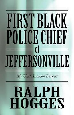First Black Police Chief of Jeffersonville: My Uncle Lawson Burnett (Paperback)