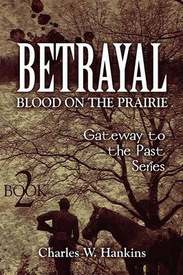 Betrayal - Blood on the Prairie: Book 2: Gateway to the Past Series (Paperback)