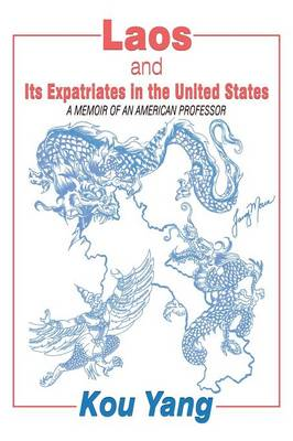 Laos and Its Expatriates in the United States: A Memoir of an American Professor (Paperback)