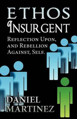 Ethos Insurgent: Reflection Upon, and Rebellion Against, Self. (Paperback)