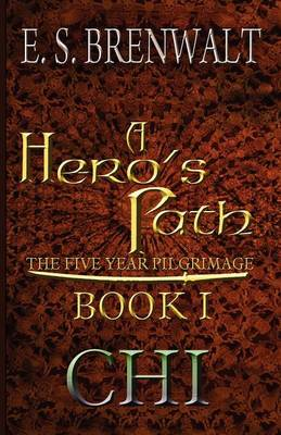A Hero's Path: The Five Year Pilgrimage: Book One: Chi (Paperback)
