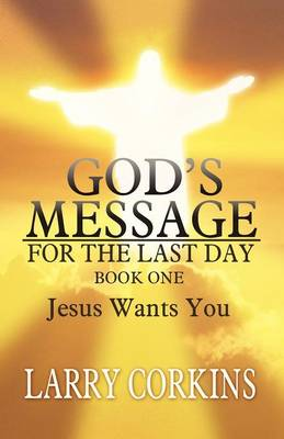 God's Message for the Last Day: Book One Jesus Wants You (Paperback)