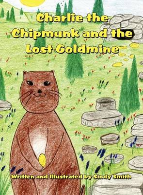 Charlie the Chipmunk and the Lost Goldmine (Hardback)