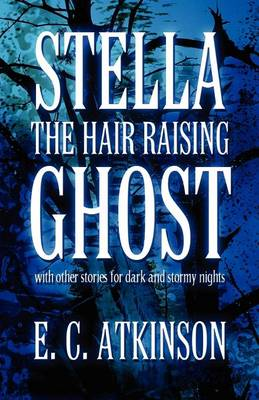 Stella the Hair Raising Ghost: With Other Stories for Dark and Stormy Nights (Paperback)