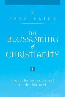 The Blossoming of Christianity: From the Supernatural to the Natural (Paperback)