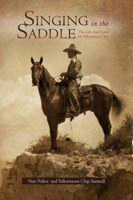Singing in the Saddle: The Life and Times of Yellowstone Chip (Paperback)