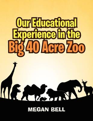 Our Educational Experience in the Big 40 Acre Zoo (Paperback)
