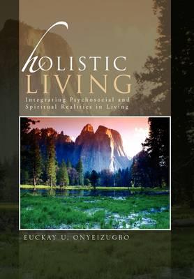 Holistic Living: Integrating Psychosocial and Spiritual Realities in Living (Hardback)