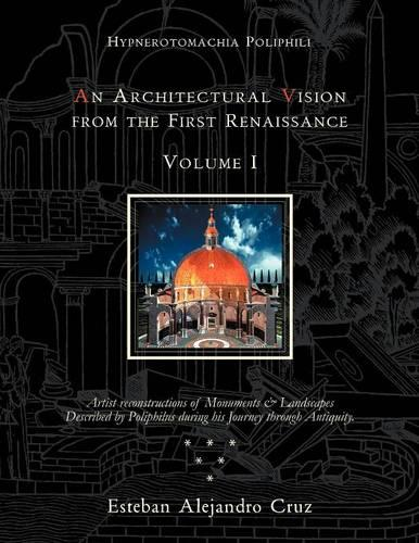 An Architectural Vision from the First Renaissance. Volume I. Includes Introduction and Chapters 1-6; Pages 1-190. (Paperback)