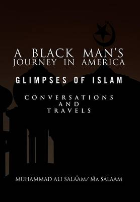 A Black Man's Journey in America: Glimpses of Islam, Conversations and Travels (Hardback)