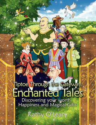 Tiptoe Through the Gateway, Enchanted Tales: Discovering Your Worth, Happiness and Magical Gifts (Paperback)