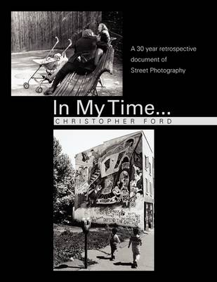 In My Time...: A 30 Year Retrospective Document of Street Photography (Paperback)