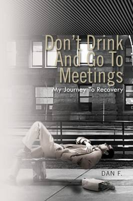Don't Drink and Go to Meetings: My Journey to Recovery (Paperback)